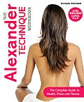 The Alexander Technique Workbook: The Complete Guide to Health, Poise and Fitness