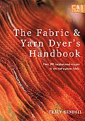 The Fabric & Yarn Dyer's Handbook: Over 100 Inspirational Recipes to Dye and Pattern Fabric (C&B Crafts)