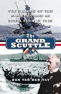 Grand Scuttle The Sinking of the German Fleet at Scapa Flow in 1919