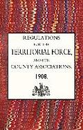 Regulations for the Territorial Force and the County Associations 1908