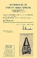 Handbook of Enemy Ammunition: War Office Pamphlet No 8; German Ammunition for Guns and Howitzers and the Tellermine. Italian Hand Grenade and Hollow