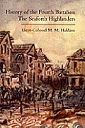 History of the Fourth Battalion the Seaforth Highlanders. with Some Account of the Military Annals of Ross, the Fencibles, the Volunteers, and the Hom