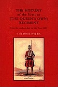 History of the 50th or (the Queens Own) Regiment from the Earliest Date to the Year 1881