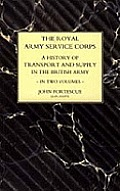 Royal Army Service Corps. a History of Transport and Supply in the British Army
