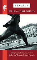 Island of Sound Hungarian Poetry & Fiction Before & Beyond the Iron Curtain