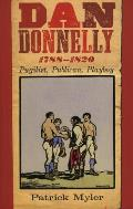 Dan Donnelly, 1788-1820: Pugilist, Publican, Playboy