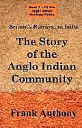 Britain's Betrayal in India: The Story of the Anglo Indian Community