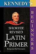 Shorter Revised Latin Primer (Kennedy's Latin Primer, Beginners Version) (07 Edition)