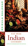 Fat Free Indian Cookery: The Revolutionary New Way to Enjoy Healthy and Delicious Indian Food