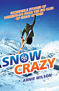 Snow Crazy: A Hundred Years of Stories of Derring-Do from the Ski Club of Great Britain