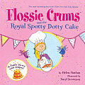 Flossie Crums and the Royal Spotty Dotty Cake