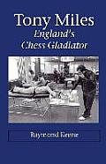 Tony Miles - England's Chess Gladiator