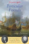 Particular Friends: The Correspondence of Samuel Pepys and John Evelyn