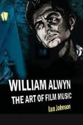 William Alwyn: The Art of Film Music