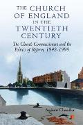 The Church of England in the Twentieth Century: The Church Commissioners and the Politics of Reform, 1948-1998