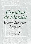 Crist?bal de Morales: Sources, Influences, Reception