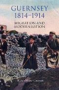 Guernsey 1814 1914 Migration & Modernisation