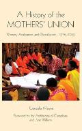 A History of the Mothers' Union: Women, Anglicanism and Globalisation, 1876-2008