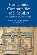 Cathedrals, Communities and Conflict in the Anglo-Norman World