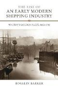 The Rise of an Early Modern Shipping Industry: Whitby's Golden Fleet, 1600-1750