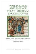 War, Politics and Finance in Late Medieval English Towns: The Patterns and Meanings of State-Level Conflict in the 19th Century