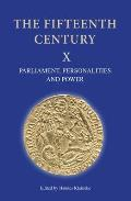 The Fifteenth Century X: Parliament, Personalities and Power. Papers Presented to Linda S. Clark