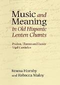 Music and Meaning in Old Hispanic Lenten Chants: Psalmi, Threni and the Easter Vigil Canticles