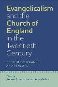 Evangelicalism and the Church of England in the Twentieth Century: Reform, Resistance and Renewal
