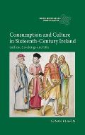 Consumption and Culture in Sixteenth-Century Ireland: Saffron, Stockings and Silk