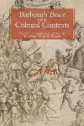 Barbour's Bruce and Its Cultural Contexts: Politics, Chivalry and Literature in Late Medieval Scotland