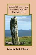 Classical Literature and Learning in Medieval Irish Narrative