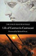Life of Castruccio Castracani Related by Niccolo Machiavelli & Sent to Zanobi Buondelmonte & Luigi Alamanni His Dearest Friends