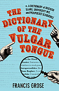 The Dictionary of the Vulgar Tongue: A Dictionary of Buckish Slang, University Wit, and Pickpocket Eloquence (Hesperus Classics)