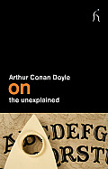 Arthur Conan Doyle On The Unexplained (On) by Sir Arthur Conan Doyle