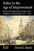 Police in the Age of Improvement: Police Development and the Civic Tradition in Scotland, 1775-1865