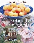 Orchards in the Oasis: Recipes, Travels & Memories. Josceline Dimbleby