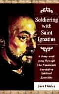 Soldiering with Saint Ignatius, a Thirty-Week Yomp Throuth the Nineteenth Annotation Spiritual Exerc