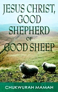 Jesus Christ: Good Shepherd of Good Sheep