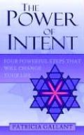 The Power of Intent: Four Powerful Steps That Will Change Your Life