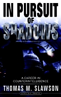 In Pursuit of Shadows: A Career in Counterintelligence