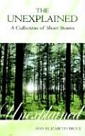 The Unexplained - A Collection of Short Stories