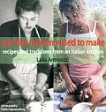 Just Like Mama Used to Make Recipes & Traditions from an Italian Kitchen