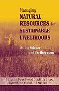 Managing Natural Resources for Sustainable Livelihoods: Uniting Science and Participation