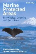 Marine Protected Areas for Whales, Dolphins and Porpoises: A World Handbook for Cetacean Habitat Conservation