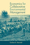 Economics for Collaborative Environmental Management: Renegotiating the Commons