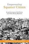 Empowering Squatter Citizen: Local Government, Civil Society and Urban Poverty Reduction