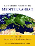 A Sustainable Future for the Mediterranean: The Blue Plan's Environment and Development Outlook