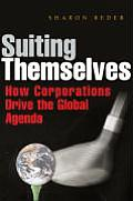 Suiting Themselves: How Corporations Drive the Global Agenda