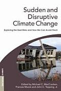Sudden and Disruptive Climate Change: Its Likelihood, Character and Significance