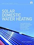Solar Domestic Water Heating: The Earthscan Expert Handbook for Planning, Design and Installation (Earthscan Expert)
